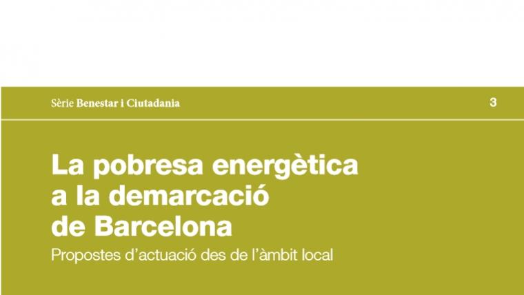 La pobresa energètica a la demarcació de Barcelona. Propostes d'actuació des de l'àmbit local