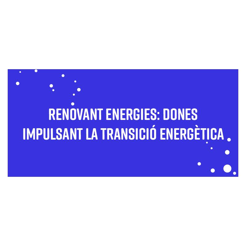 RENOVANT ENERGIES: dones impulsant la transició energètica