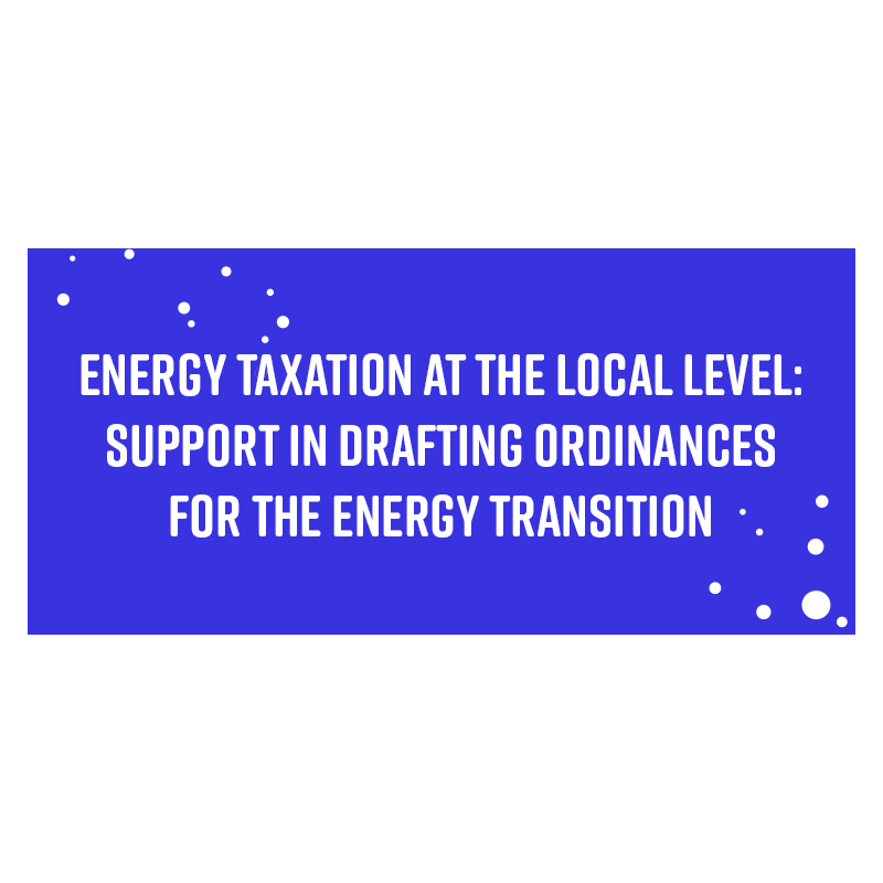 Energy taxation at the local level: support in drafting ordinances for the energy transition