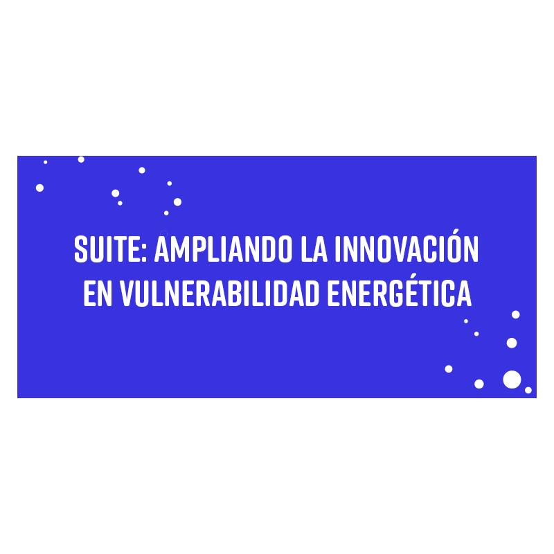 SUITE – Ampliando la innovación en vulnerabilidad energética